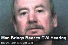 Man Brings Beer to DWI Hearing