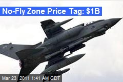 No-Fly Zone Price Tag: $1B