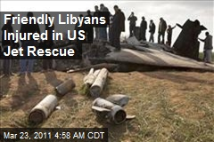 Friendly Libyans Injured in US Jet Rescue