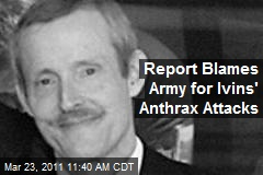 Report Blames Army for Ivins' Anthrax Attacks