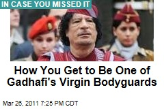 Gadhafi's Virgin Bodyguards: How You Get to Be One