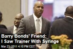 Barry Bonds Perjury Trial: Friend Testifies He Saw Trainer With Syringe