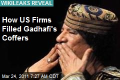 How US Firms Filled Gadhafi's Coffers