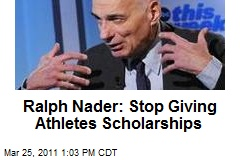 Ralph Nader: Stop Giving Athletes Scholarships