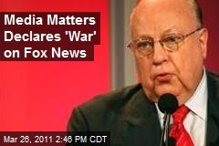 Media Matters Declares 'War' on Fox News