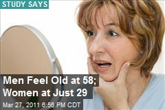 Men Feel Old at 58; Women at Just 29