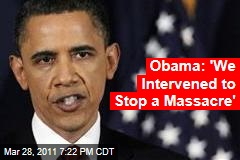 Obama Libya Speech: President Said US Intervened to Stop a Massacre