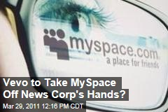 News Corp in Talks to Hand Off MySpace to Vevo.com