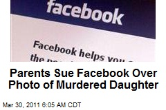 Parents Sue Facebook Over Photo of Murdered Daughter