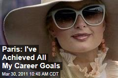 Paris Hilton: I've Achieved All My Professional Goals