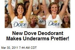New Dove Deodorant Makes Underarms Prettier!