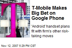 T-Mobile Makes Big Bet on Google Phone