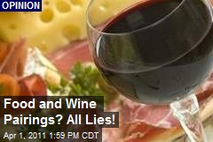 Food and Wine Pairings? All Lies!