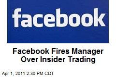 Facebook Fires Manager Over Insider Trading