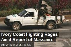 Ivory Coast Fighting Rages Amid Report of Massacre