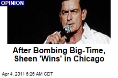 After Bombing Big-Time, Charlie Sheen 'Wins' in Chicago