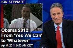Jon Stewart on Obama 2012: From 'Yes We Can' to 'You Know, Whatever' (Daily Show Video)