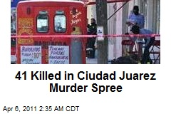 41 Killed in Ciudad Juarez Murder Spree