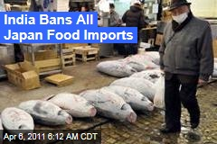 Japan Nuclear Crisis: India Bans All Japanese Food Imports