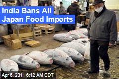 Japan Nuclear Crisis: India Bans All Japanese Food Imports