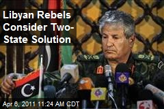 Libyan Rebels Consider Two- State Solution