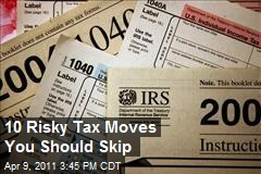 10 Risky Tax Moves You Should Skip