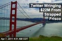 Twitter Wringing $22M From Strapped Frisco