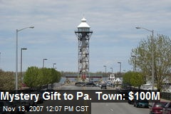 Mystery Gift to Pa. Town: $100M