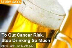 To Lower Cancer Risk, Stop Drinking So Much
