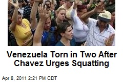 Venezuela Torn in Two After Chavez Urges Squatting