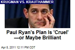 Paul Ryan's Budget Plan Is 'Cruel'—or Maybe Brilliant: Paul Krugman vs. Charles Krauthammer