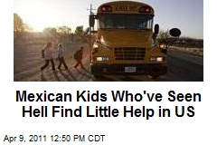 Mexican Kids Who've Seen Hell Find Little Help in US