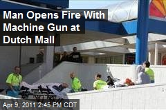 Man Opens Fire With Machine Gun at Dutch Mall
