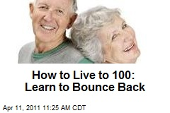 How to Live to 100: Learn to Bounce Back