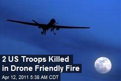 2 US Troops Killed in Drone Friendly Fire