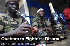 Ouattara to Fighters: Disarm