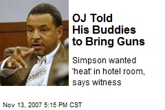 OJ Told His Buddies to Bring Guns
