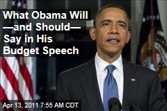 Obama Budget Speech: What He'll Say, What He Should Say