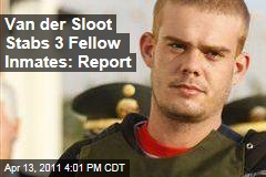 Joran Van der Sloot Stabs 3 Fellow Inmates in Peru Prison, Reports Magazine