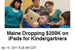 Maine Dropping $200K on iPads for Kindergartners