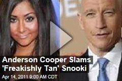 Anderson Cooper Slams 'Freakishly Tan' Snooki (Video)