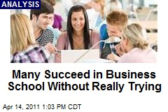 Many Succeed in Business School Without Really Trying
