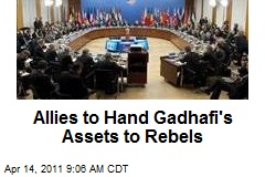 Allies to Hand Gadhafi's Assets to Rebels