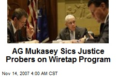 AG Mukasey Sics Justice Probers on Wiretap Program