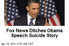 Fox News Ditches Obama Speech Suicide Story