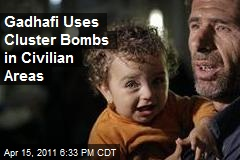Gadhafi Forces Use Cluster Bombs in Civilian Areas