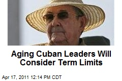 Aging Cuban Leaders Will Consider Term Limits