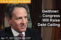 Geithner: Congress Will Raise Debt Ceiling