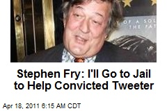 Stephen Fry: I'll Go to Jail to Help Convicted Tweeter