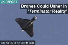 Drones Could Usher in ' Terminator Reality'